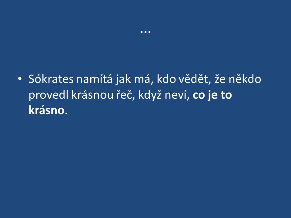 … Sókrates namítá jak má, kdo vědět, že někdo provedl krásnou řeč, když neví, co je to krásno.