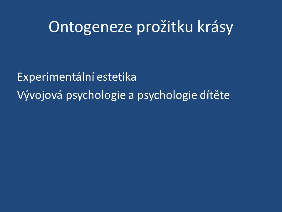 Ontogeneze prožitku krásy Experimentální estetika Vývojová psychologie a psychologie dítěte
