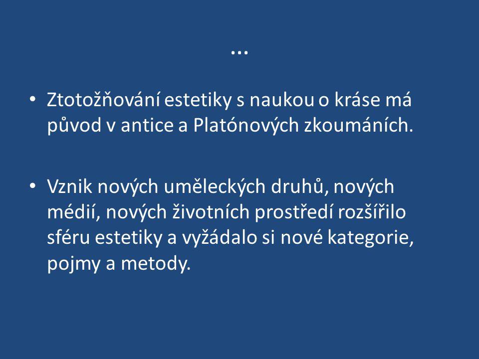 … Ztotožňování estetiky s naukou o kráse má původ v antice a Platónových zkoumáních.