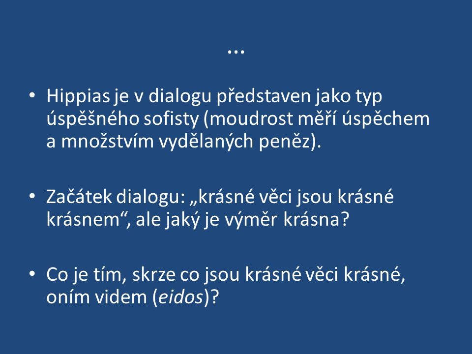 """… Hippias je v dialogu představen jako typ úspěšného sofisty (moudrost měří úspěchem a množstvím vydělaných peněz). Začátek dialogu: """"krásné věci jsou"""