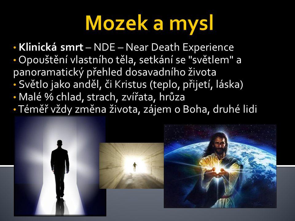 Klinická smrt – NDE – Near Death Experience Opouštění vlastního těla, setkání se světlem a panoramatický přehled dosavadního života Světlo jako anděl, či Kristus (teplo, přijetí, láska) Malé % chlad, strach, zvířata, hrůza Téměř vždy změna života, zájem o Boha, druhé lidi