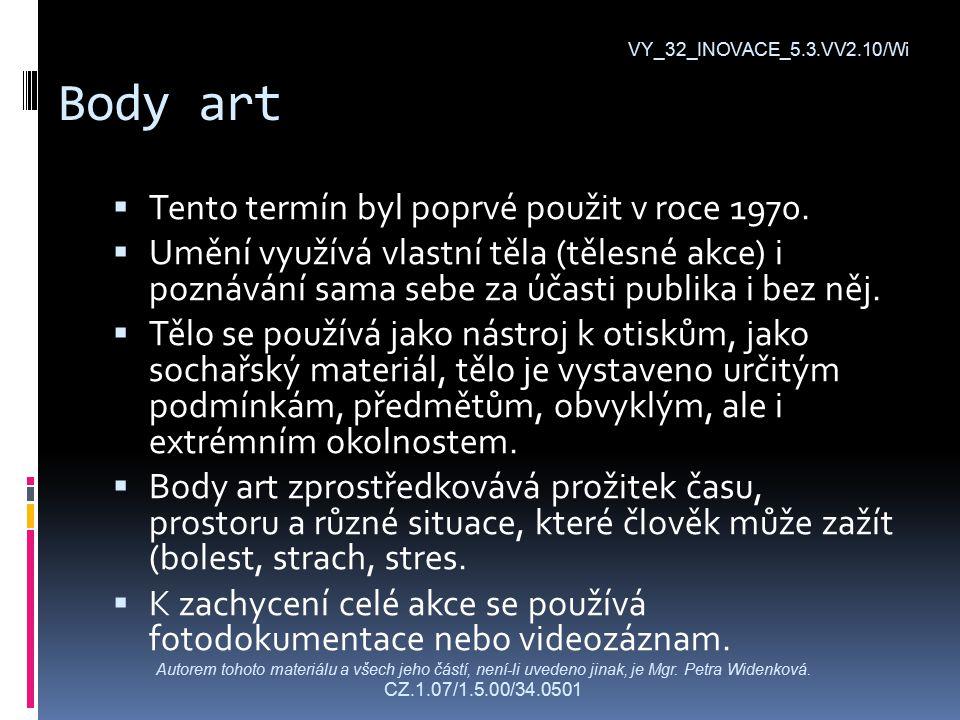 Body art VY_32_INOVACE_5.3.VV2.10/Wi  Tento termín byl poprvé použit v roce 1970.