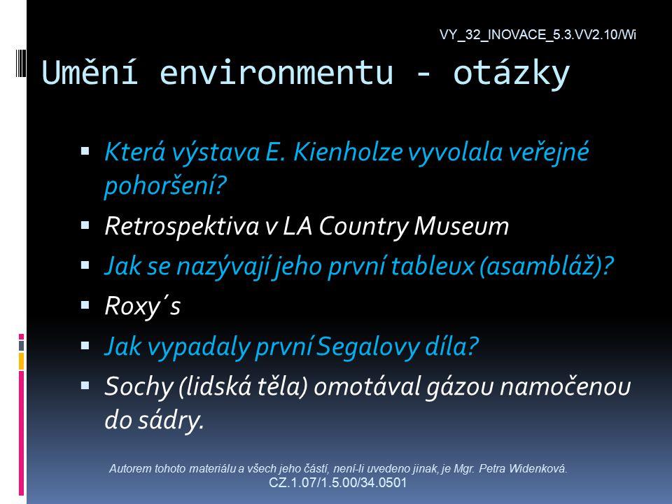Umění environmentu - otázky  Která výstava E. Kienholze vyvolala veřejné pohoršení.