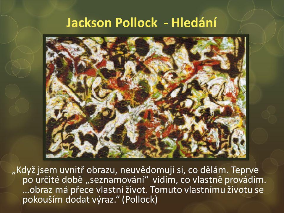 """Jackson Pollock - Hledání """"Když jsem uvnitř obrazu, neuvědomuji si, co dělám."""