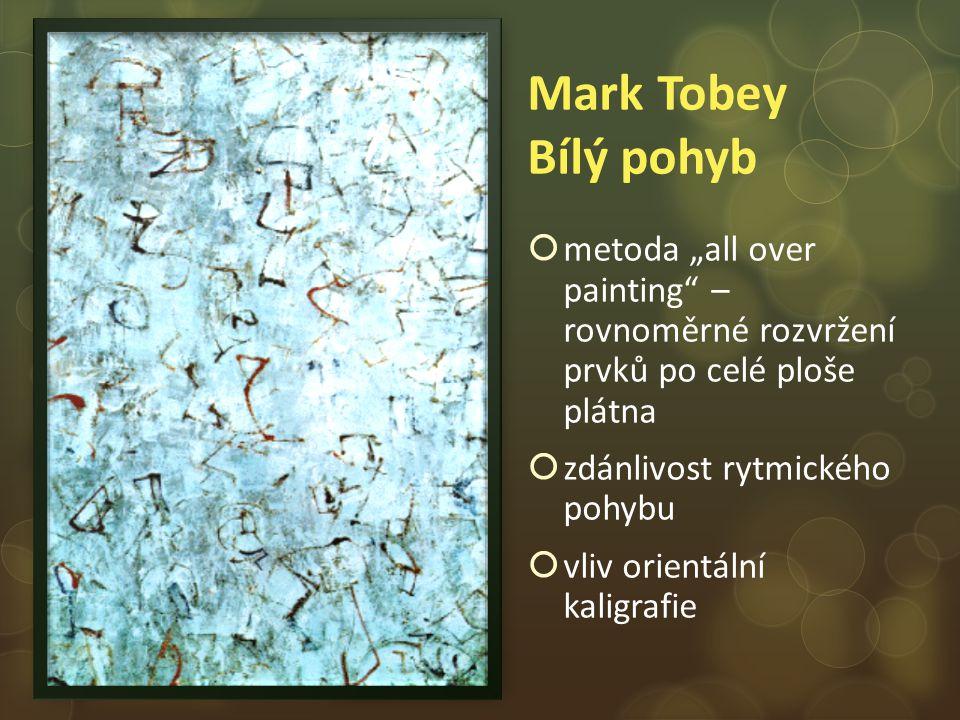 """Mark Tobey Bílý pohyb  metoda """"all over painting – rovnoměrné rozvržení prvků po celé ploše plátna  zdánlivost rytmického pohybu  vliv orientální kaligrafie"""