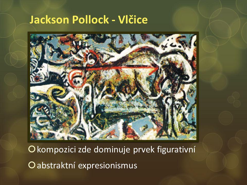 Jackson Pollock - Vlčice  kompozici zde dominuje prvek figurativní  abstraktní expresionismus