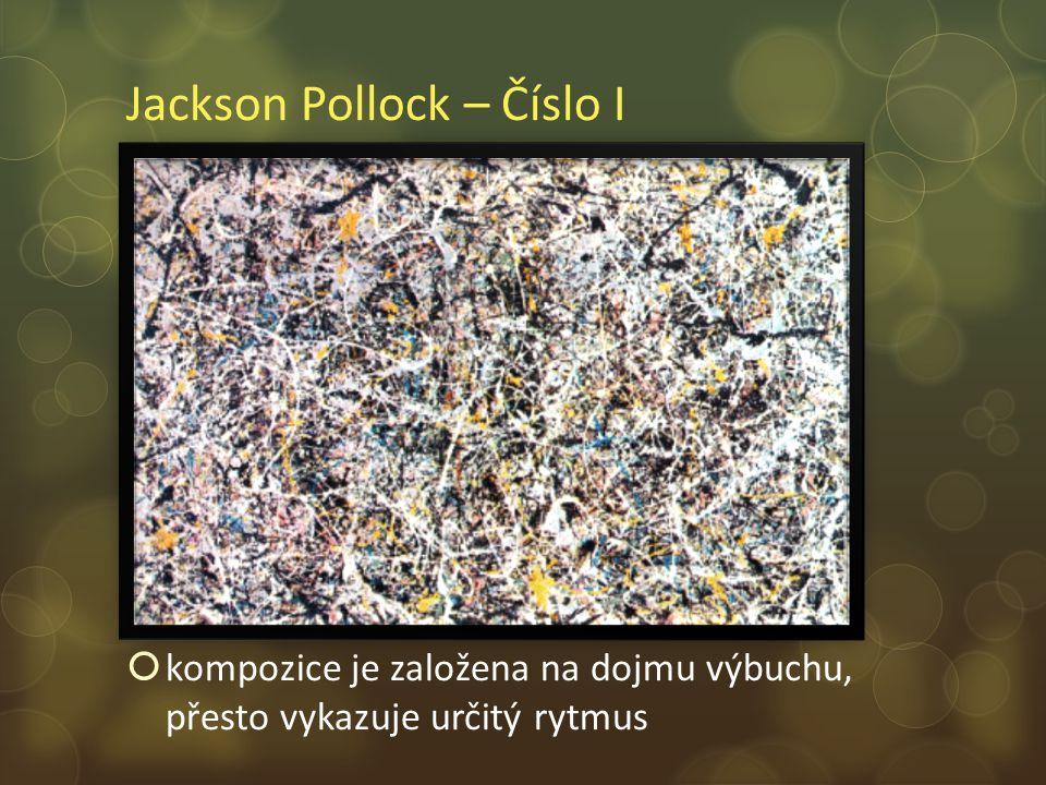Jackson Pollock – Číslo I  kompozice je založena na dojmu výbuchu, přesto vykazuje určitý rytmus