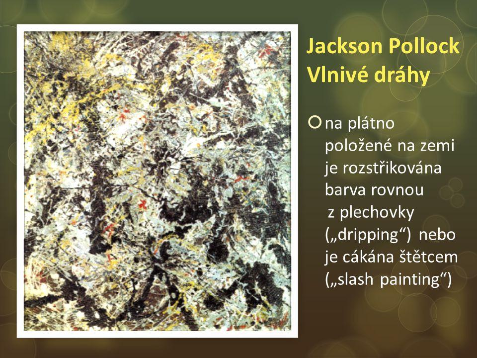 """Jackson Pollock Vlnivé dráhy  na plátno položené na zemi je rozstřikována barva rovnou z plechovky (""""dripping ) nebo je cákána štětcem (""""slash painting )"""
