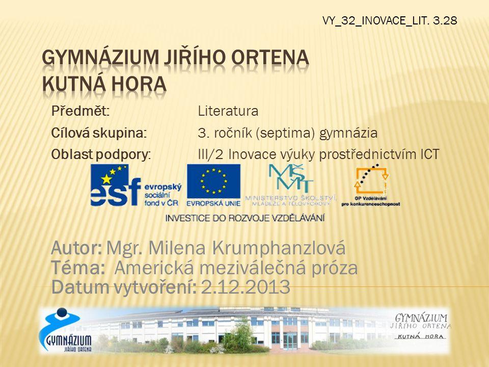 Předmět: Literatura Cílová skupina: 3. ročník (septima) gymnázia Oblast podpory: III/2 Inovace výuky prostřednictvím ICT Autor: Mgr. Milena Krumphanzl