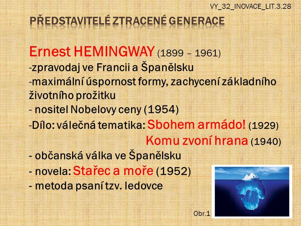 Ernest HEMINGWAY (1899 – 1961) -zpravodaj ve Francii a Španělsku -maximální úspornost formy, zachycení základního životního prožitku - nositel Nobelovy ceny (1954) -Dílo: válečná tematika: Sbohem armádo.