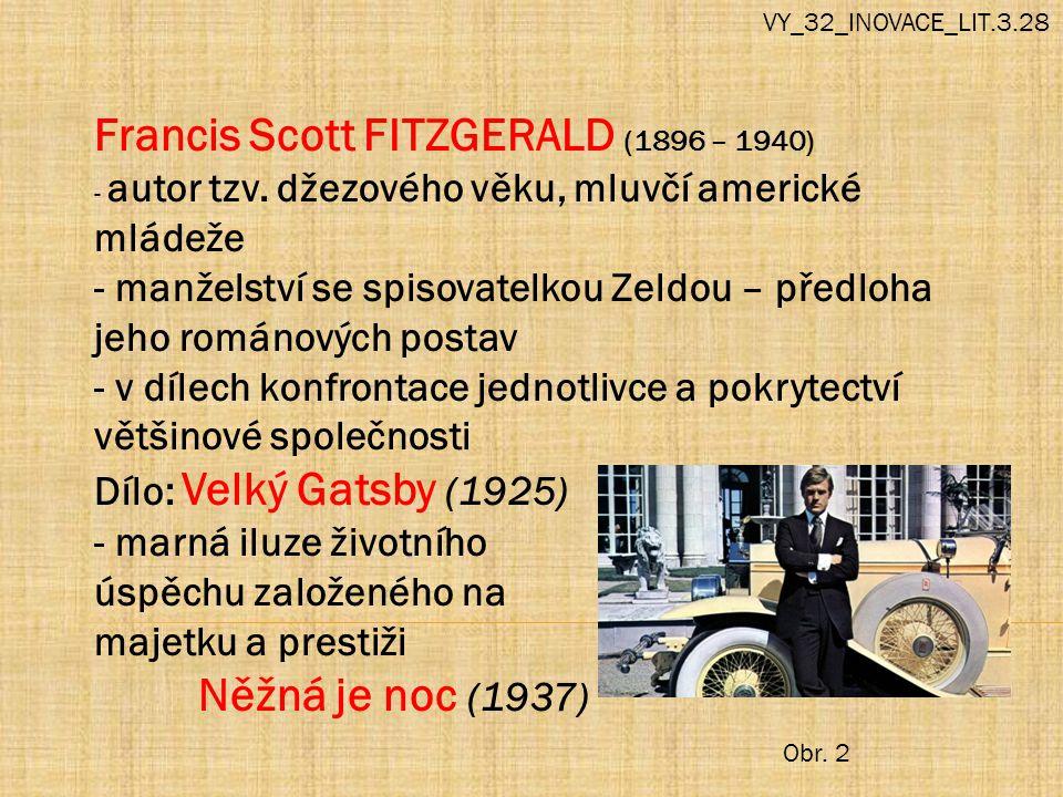 VY_32_INOVACE_LIT.3.28 Francis Scott FITZGERALD (1896 – 1940) - autor tzv. džezového věku, mluvčí americké mládeže - manželství se spisovatelkou Zeldo