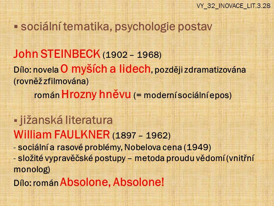 sociální tematika, psychologie postav John STEINBECK (1902 – 1968) Dílo: novela O myších a lidech, později zdramatizována (rovněž zfilmována) román