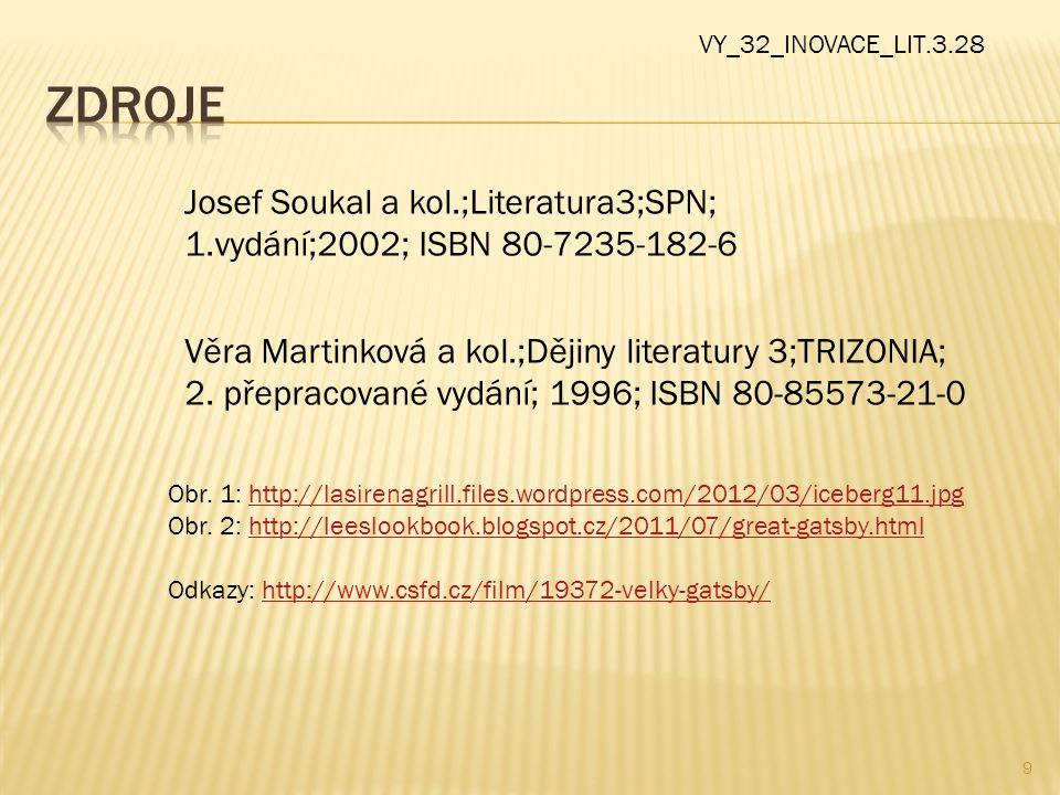 9 Josef Soukal a kol.;Literatura3;SPN; 1.vydání;2002; ISBN 80-7235-182-6 Věra Martinková a kol.;Dějiny literatury 3;TRIZONIA; 2. přepracované vydání;