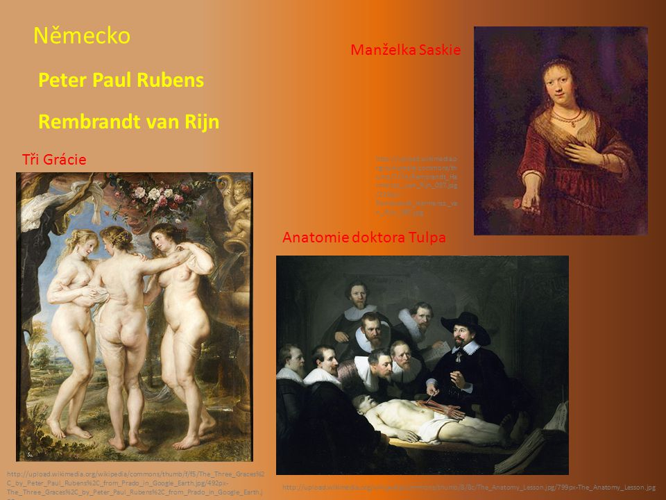 Německo Rembrandt van Rijn Peter Paul Rubens http://upload.wikimedia.org/wikipedia/commons/thumb/8/8c/The_Anatomy_Lesson.jpg/799px-The_Anatomy_Lesson.