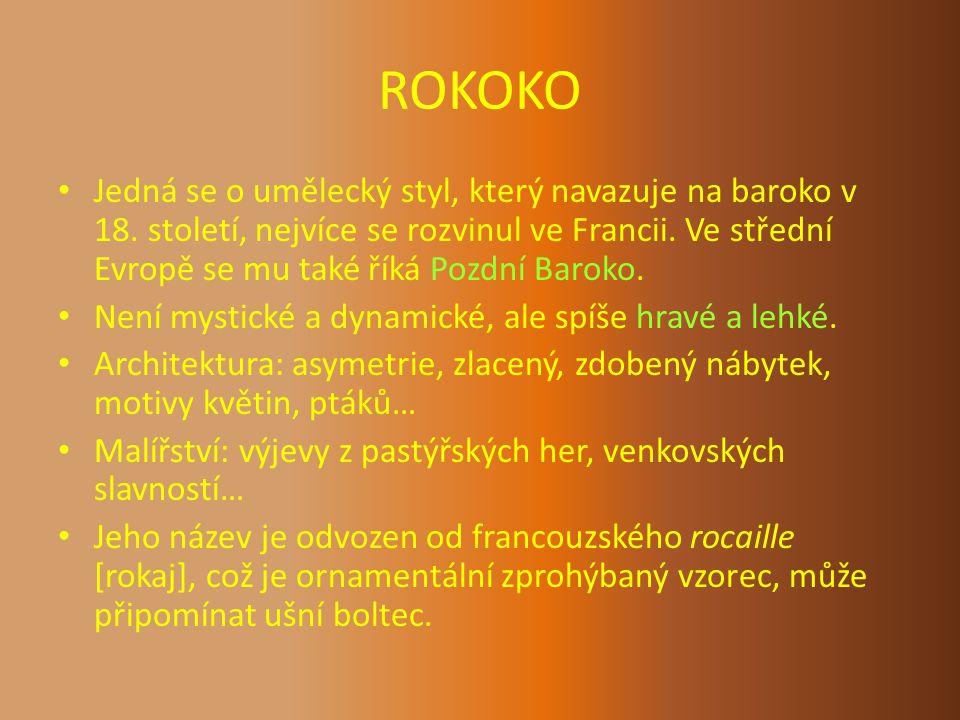 ROKOKO Jedná se o umělecký styl, který navazuje na baroko v 18. století, nejvíce se rozvinul ve Francii. Ve střední Evropě se mu také říká Pozdní Baro