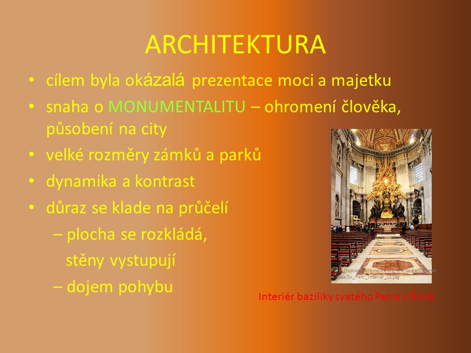 ARCHITEKTURA cílem byla ok ázalá prezentace moci a majetku snaha o MONUMENTALITU – ohromení člověka, působení na city velké rozměry zámků a parků dyna