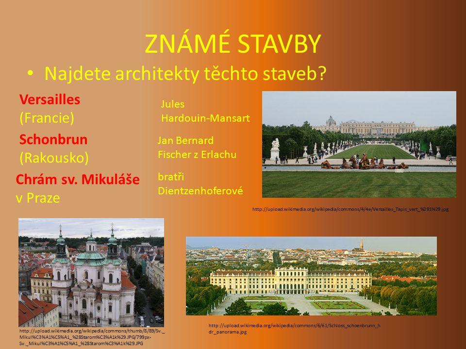 ZNÁMÉ STAVBY Najdete architekty těchto staveb? Versailles (Francie) Schonbrun (Rakousko) Chrám sv. Mikuláše v Praze http://upload.wikimedia.org/wikipe