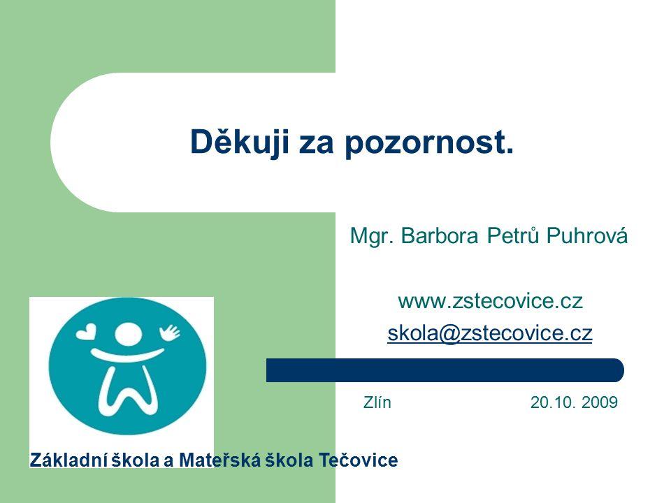Děkuji za pozornost. Mgr. Barbora Petrů Puhrová www.zstecovice.cz skola@zstecovice.cz Zlín 20.10. 2009 Základní škola a Mateřská škola Tečovice