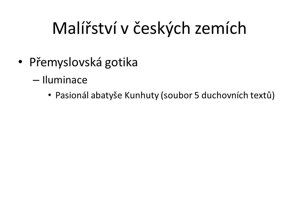 Malířství v českých zemích Přemyslovská gotika – Iluminace Pasionál abatyše Kunhuty (soubor 5 duchovních textů)