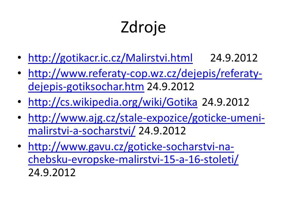 Zdroje http://gotikacr.ic.cz/Malirstvi.html 24.9.2012 http://gotikacr.ic.cz/Malirstvi.html http://www.referaty-cop.wz.cz/dejepis/referaty- dejepis-got