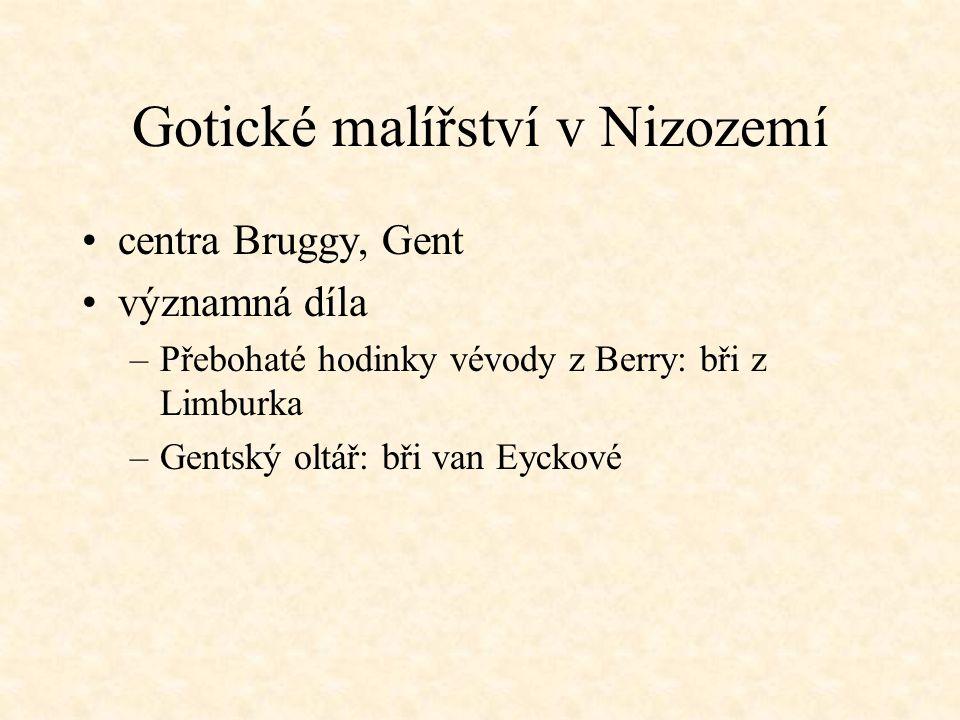 Gotické malířství v Nizozemí centra Bruggy, Gent významná díla –Přebohaté hodinky vévody z Berry: bři z Limburka –Gentský oltář: bři van Eyckové
