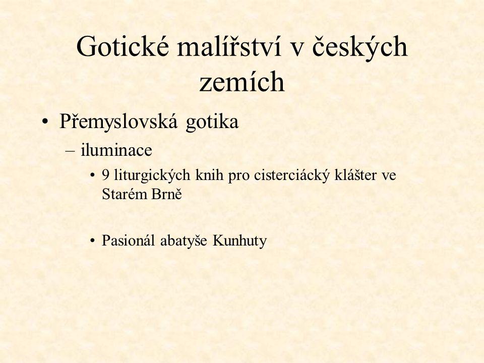 Gotické malířství v českých zemích Přemyslovská gotika –iluminace 9 liturgických knih pro cisterciácký klášter ve Starém Brně Pasionál abatyše Kunhuty