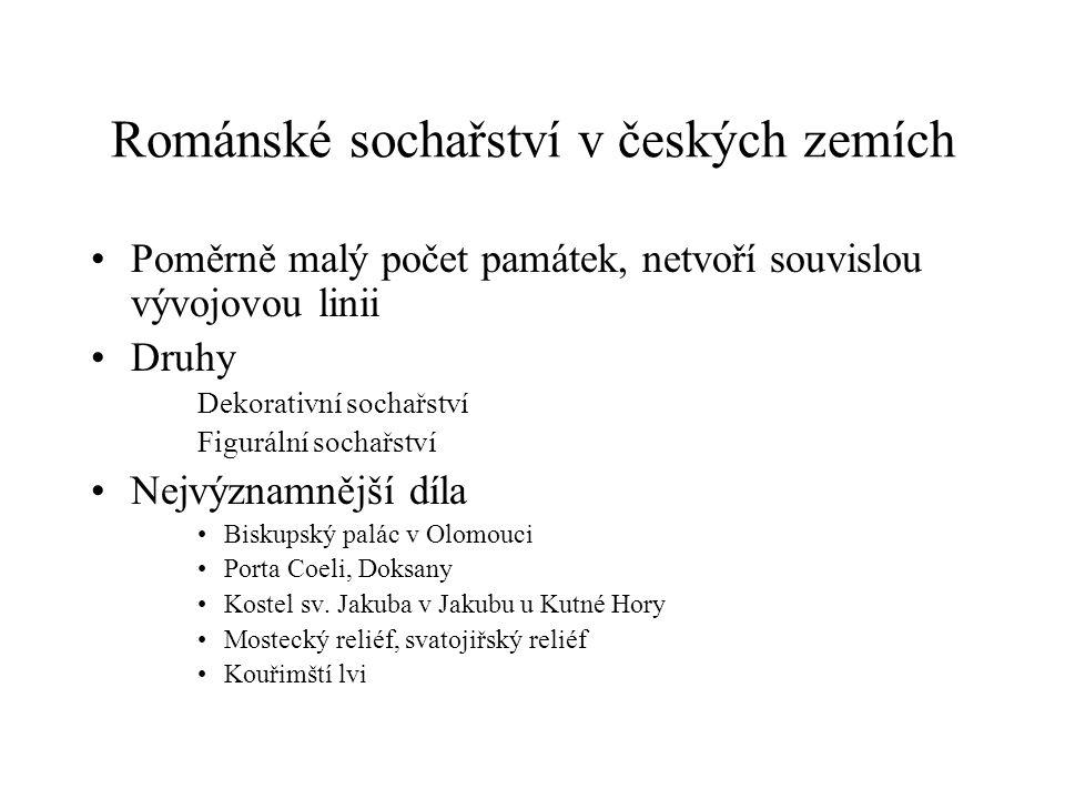 Románské sochařství v českých zemích Poměrně malý počet památek, netvoří souvislou vývojovou linii Druhy Dekorativní sochařství Figurální sochařství N