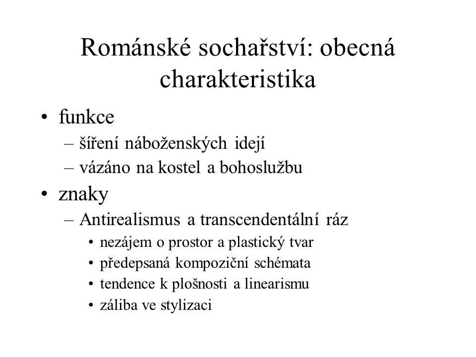 Románské sochařství: obecná charakteristika funkce –šíření náboženských idejí –vázáno na kostel a bohoslužbu znaky –Antirealismus a transcendentální r