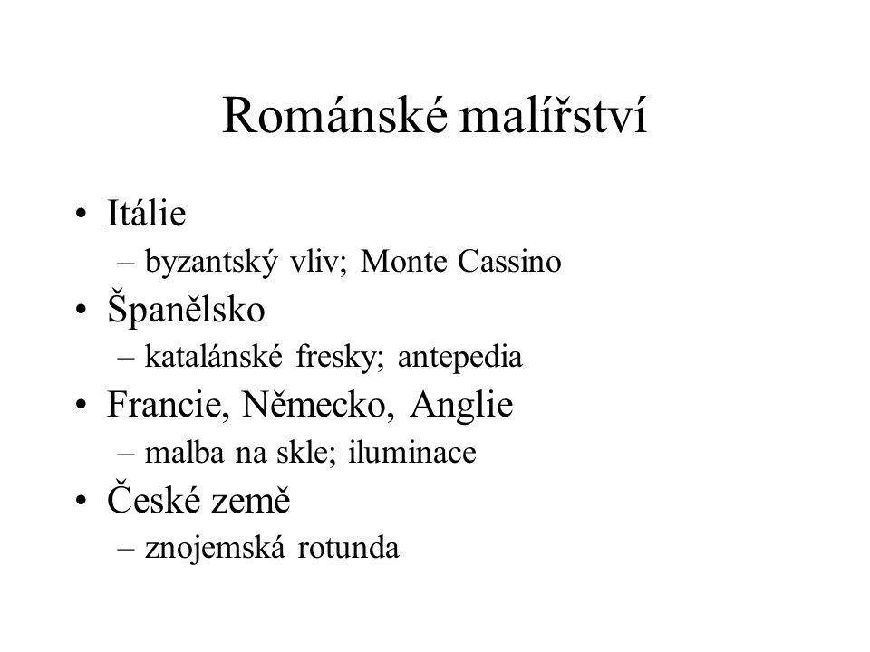 Románské malířství Itálie –byzantský vliv; Monte Cassino Španělsko –katalánské fresky; antepedia Francie, Německo, Anglie –malba na skle; iluminace Če