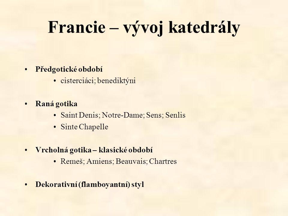 Francie – vývoj katedrály Předgotické období cisterciáci; benediktýni Raná gotika Saint Denis; Notre-Dame; Sens; Senlis Sinte Chapelle Vrcholná gotika