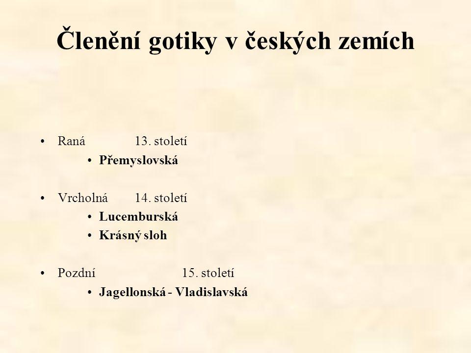 Členění gotiky v českých zemích Raná13. století Přemyslovská Vrcholná14. století Lucemburská Krásný sloh Pozdní15. století Jagellonská - Vladislavská