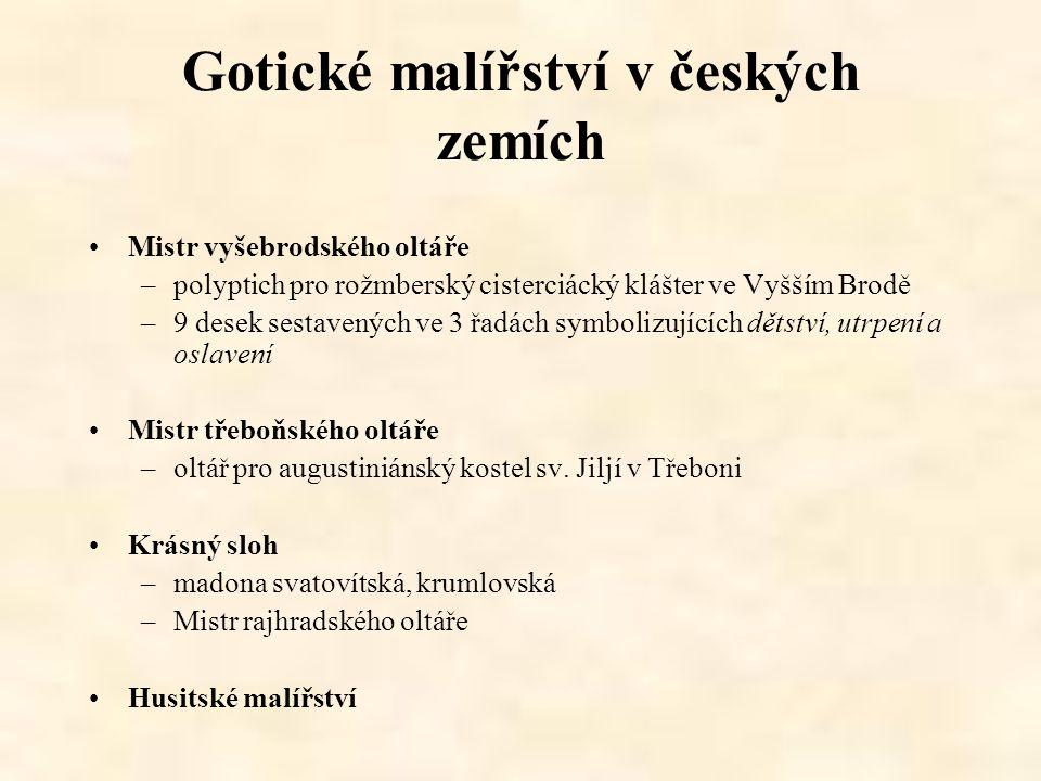 Gotické malířství v českých zemích Mistr vyšebrodského oltáře –polyptich pro rožmberský cisterciácký klášter ve Vyšším Brodě –9 desek sestavených ve 3