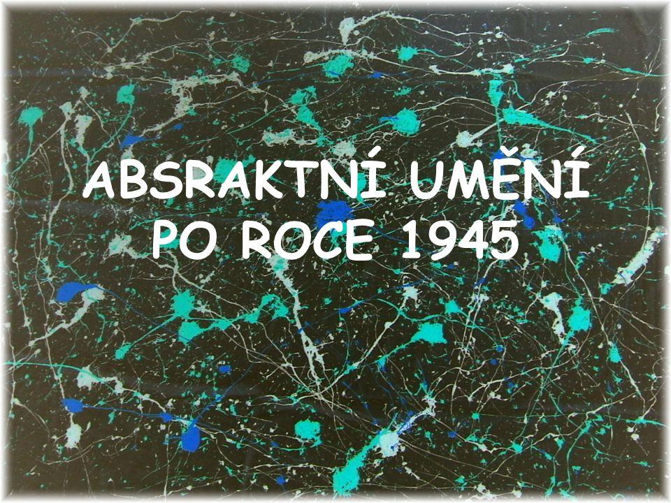 ABSRAKTNÍ UMĚNÍ PO ROCE 1945