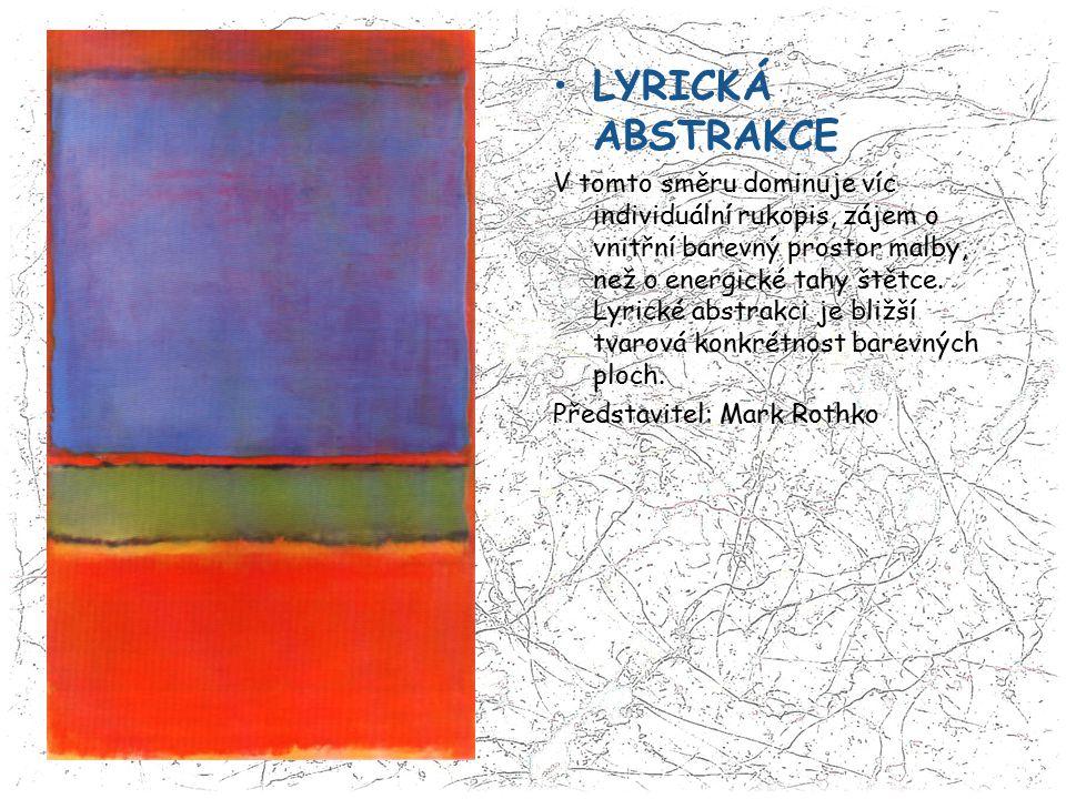 LYRICKÁ ABSTRAKCE V tomto směru dominuje víc individuální rukopis, zájem o vnitřní barevný prostor malby, než o energické tahy štětce. Lyrické abstrak