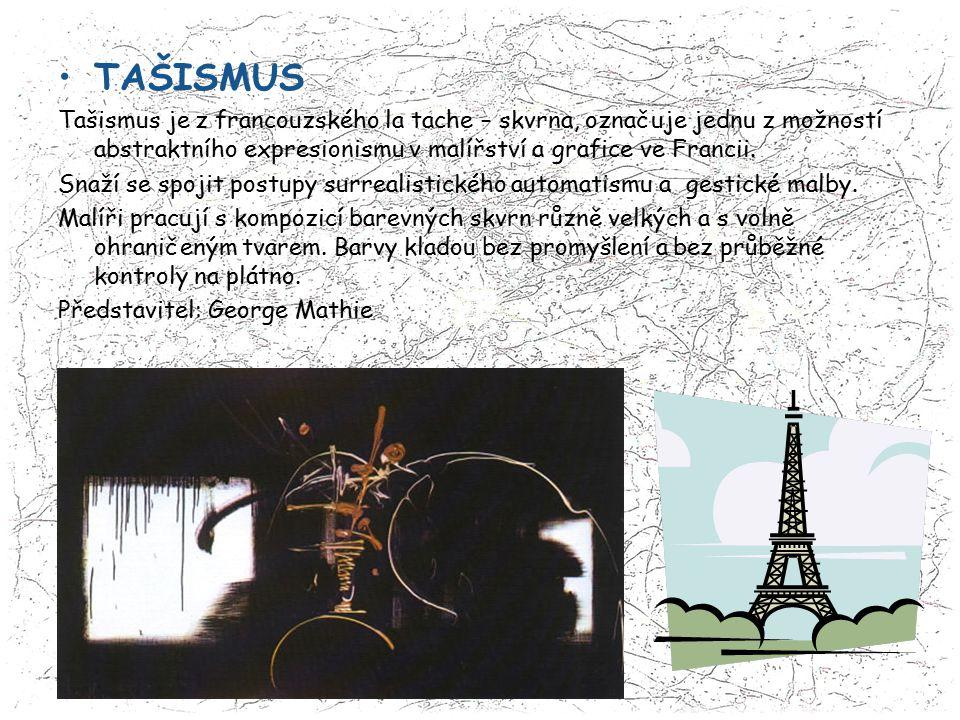 TAŠISMUS Tašismus je z francouzského la tache – skvrna, označuje jednu z možností abstraktního expresionismu v malířství a grafice ve Francii. Snaží s