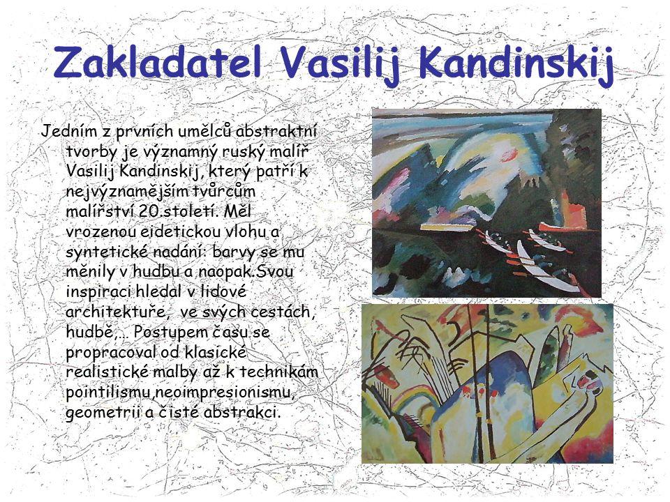 Zakladatel Vasilij Kandinskij Jedním z prvních umělců abstraktní tvorby je významný ruský malíř Vasilij Kandinskij, který patří k nejvýznamějším tvůrc