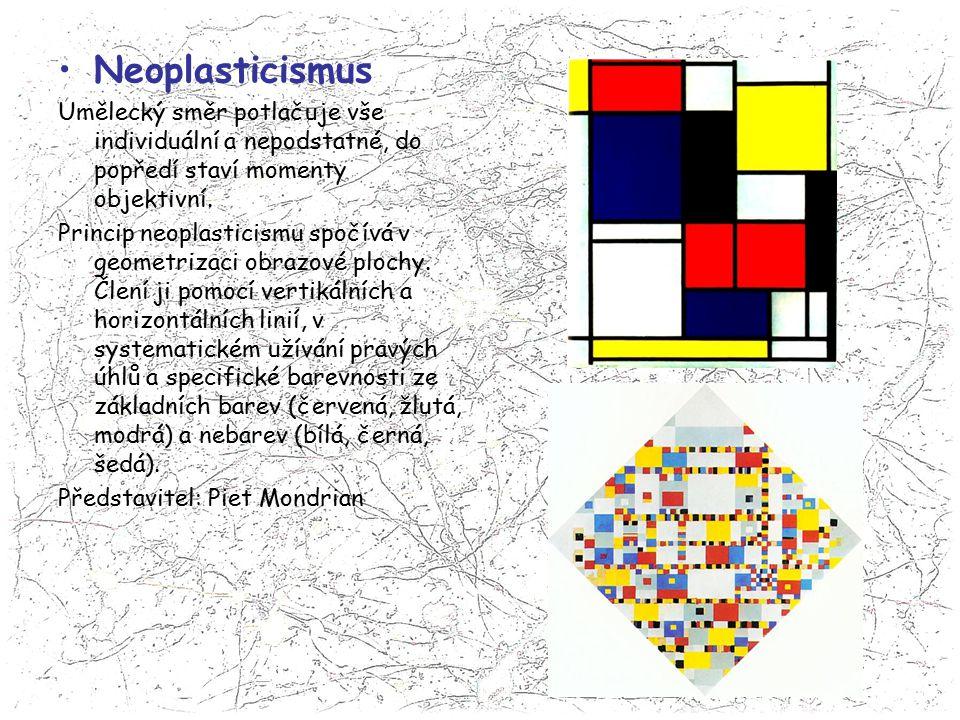Neoplasticismus Umělecký směr potlačuje vše individuální a nepodstatné, do popředí staví momenty objektivní. Princip neoplasticismu spočívá v geometri