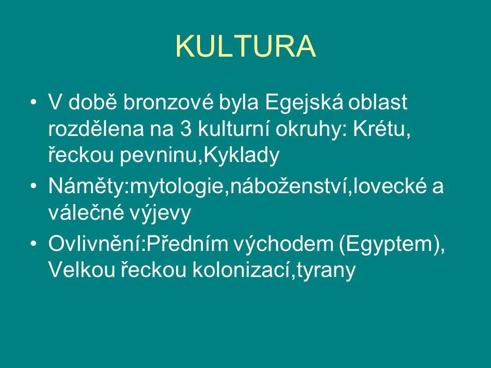 KULTURA V době bronzové byla Egejská oblast rozdělena na 3 kulturní okruhy: Krétu, řeckou pevninu,Kyklady Náměty:mytologie,náboženství,lovecké a váleč