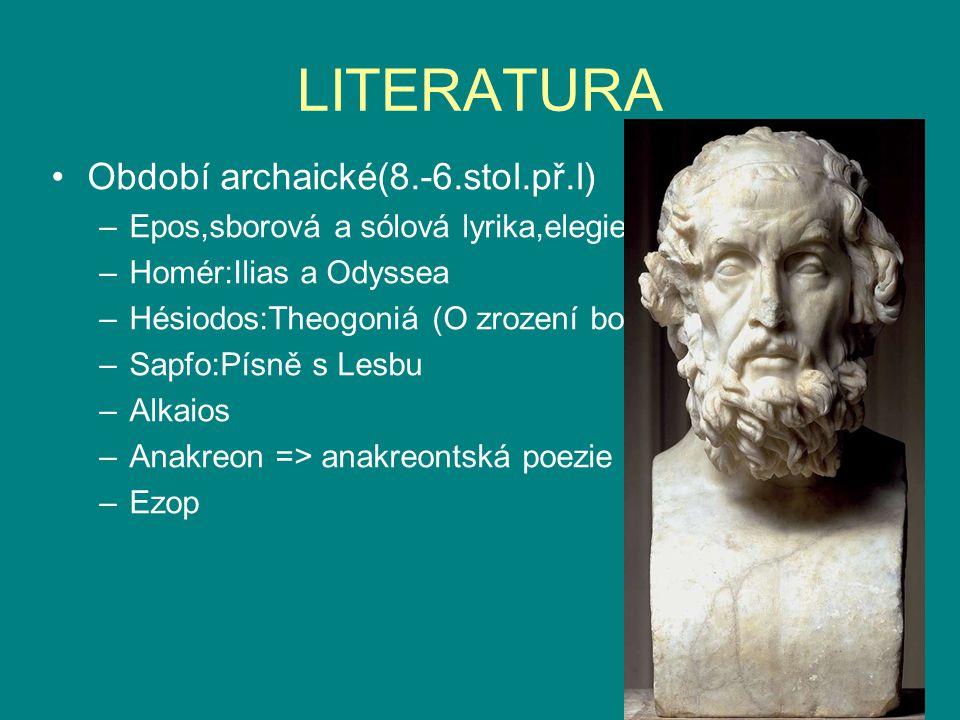 LITERATURA Období archaické(8.-6.stol.př.l) –Epos,sborová a sólová lyrika,elegie,epigram –Homér:Ilias a Odyssea –Hésiodos:Theogoniá (O zrození bohů),
