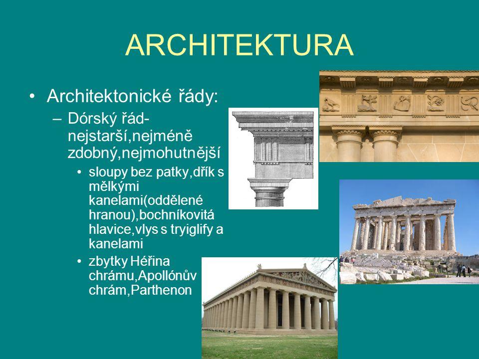 ARCHITEKTURA Architektonické řády: –Dórský řád- nejstarší,nejméně zdobný,nejmohutnější sloupy bez patky,dřík s mělkými kanelami(oddělené hranou),bochn