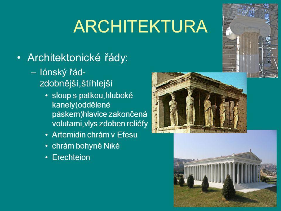ARCHITEKTURA Architektonické řády: –Iónský řád- zdobnější,štíhlejší sloup s patkou,hluboké kanely(oddělené páskem)hlavice zakončená volutami,vlys zdob