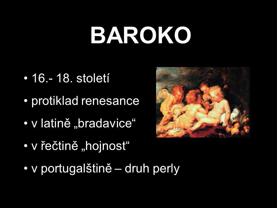 """BAROKO 16.- 18. století protiklad renesance v latině """"bradavice"""" v řečtině """"hojnost"""" v portugalštině – druh perly"""