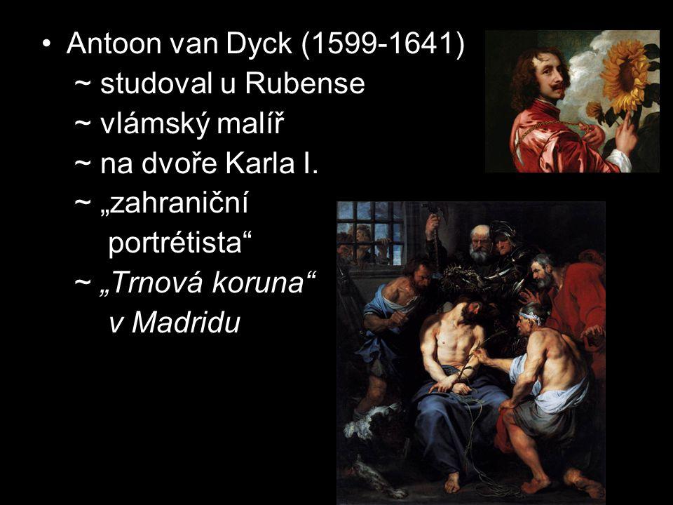 """Antoon van Dyck (1599-1641) ~ studoval u Rubense ~ vlámský malíř ~ na dvoře Karla I. ~ """"zahraniční portrétista"""" ~ """"Trnová koruna"""" v Madridu"""