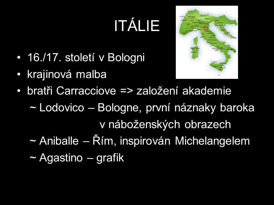 ITÁLIE 16./17. století v Bologni krajinová malba bratři Carracciove => založení akademie ~ Lodovico – Bologne, první náznaky baroka v náboženských obr