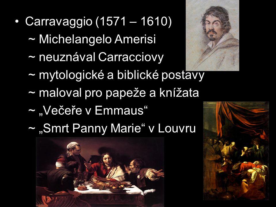 """Carravaggio (1571 – 1610) ~ Michelangelo Amerisi ~ neuznával Carracciovy ~ mytologické a biblické postavy ~ maloval pro papeže a knížata ~ """"Večeře v E"""