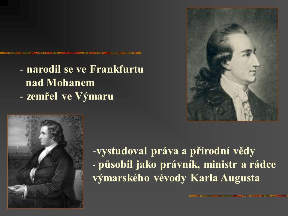 (1749 – 1832) - něm. básník, dramatik, prozaik, vědec, filozof