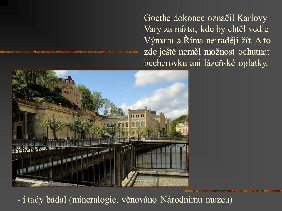 Goethe a Karlovy Vary - jezdil sem po 40 let (celkem 13x, 365 dnů podle jeho deníku) - ubytovaný v rokokovém domě U Tří mouřenínů (jsou tam dodnes dochované dveře, kudy chodil) - plánoval tu i koupi vlastního domu vedle hotelu Pup