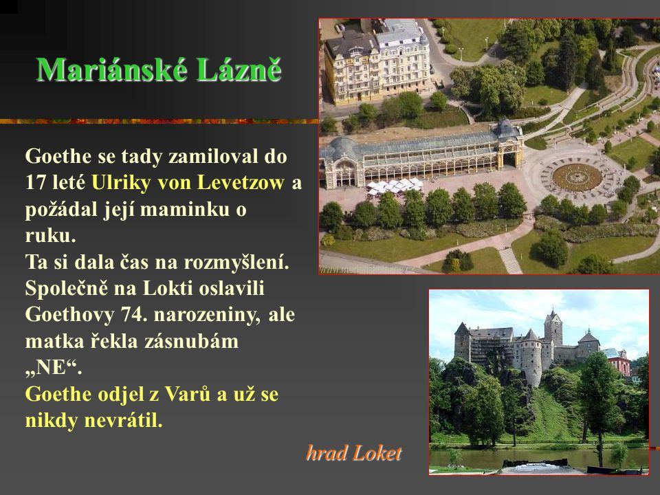 Goethe dokonce označil Karlovy Vary za místo, kde by chtěl vedle Výmaru a Říma nejraději žít.
