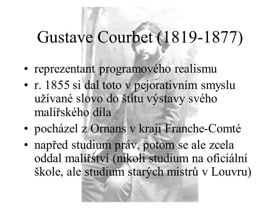 Gustave Courbet (1819-1877) reprezentant programového realismu r. 1855 si dal toto v pejorativním smyslu užívané slovo do štítu výstavy svého malířské