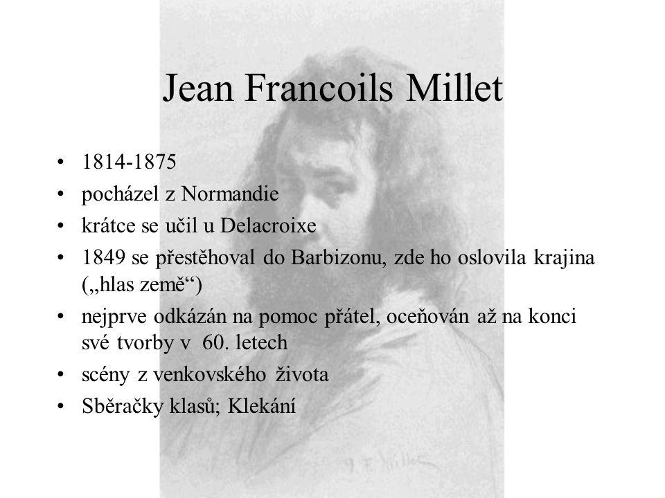 """Jean Francoils Millet 1814-1875 pocházel z Normandie krátce se učil u Delacroixe 1849 se přestěhoval do Barbizonu, zde ho oslovila krajina (""""hlas země"""